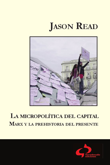 La micropolítica del capital - Jason Read
